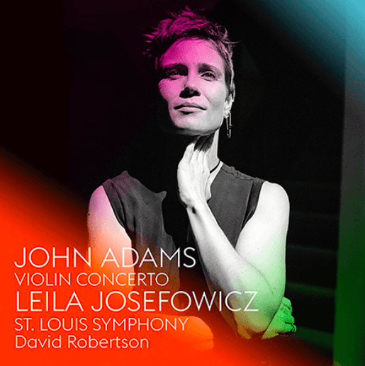 John Adams Violin Concerto, Leila Josefowicz